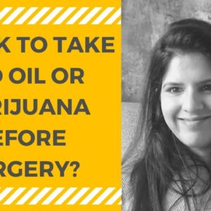 IS IT OK TO TAKE CBD OIL OR MARIJUANA BEFORE SURGERY? [with Anesthesiologist Dr. Amita Kundra]
