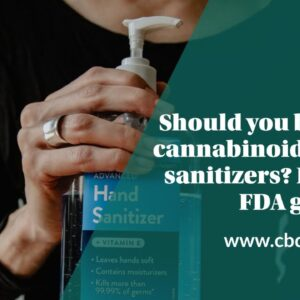 Should you be adding cannabinoids to hand sanitizers? Here's the FDA guideline!