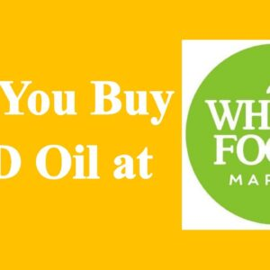 Can You Buy CBD Oil at Whole Foods?
