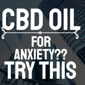 CBD for Anxiety -Learn Here How It Is Effective? (2019)