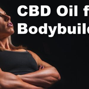 CBD for Bodybuilding: The Benefits for Muscle