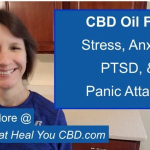 CBD for Stress, Anxiety, PTSD, Panic Attacks