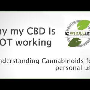 CBD NOT WORKING FOR YOU? Here's Why - azWHOLEistic