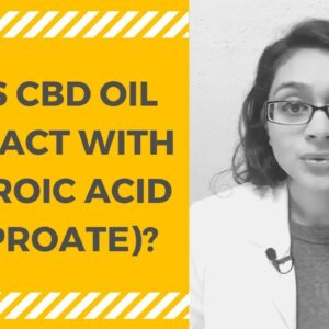 CBD OIL AND DRUG INTERACTIONS: VALPROATE (VALPROIC ACID) [0:10]
