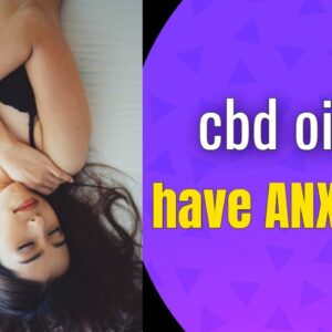 CBD Oil For Anxiety and Depression | Must See!