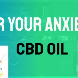 CBD Oil For Anxiety - How CBD Oil Impacts The Body