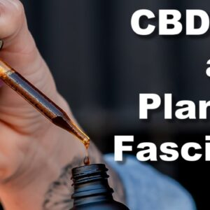 CBD Oil for Plantar Fasciitis: Can CBD help with Foot and Ankle Pain?
