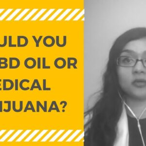 CBD Oil or Medical Marijuana?
