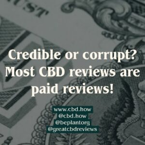 Credible or corrupt? Most CBD Reviews are paid reviews!