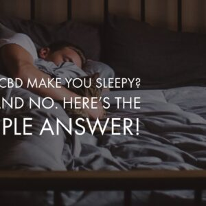 Does CBD make you sleepy? Yes and no. Here's the simple answer!