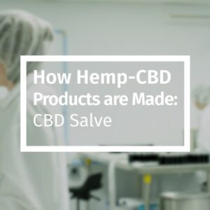 How Hemp-CBD Products are Made: CBD Salve