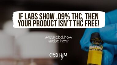 If labs show .09% THC, then your product isn't THC free!