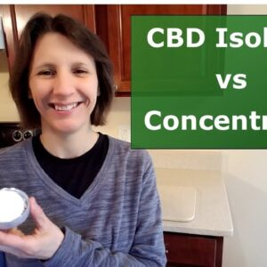 Is Your CBD Oil A Concentrate or Isolate? You Need To Know