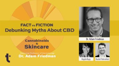 Preeminent Dermatologist, Former Estee Lauder Executive, and Neuroscientist Discuss CBD and Skincare