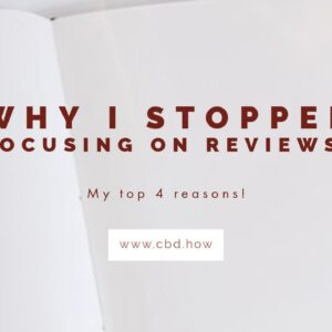 My top 4 reasons why I stopped focusing on pushing CBD Reviews.