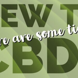 New To CBD? Here are some quick tips!