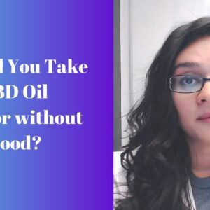 Should You Take CBD Oil with or without Food?