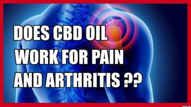 Using CBD Oil for Arthritis , Chronic & Acute Pain ..(with study results)