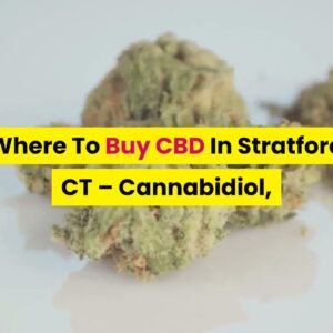 Where To Purchase CBD In Stratford CT: 5-Star CBD Oil