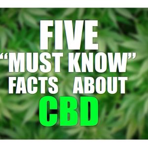 5 Must Know Facts About CBD