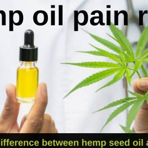 Hemp oil pain relief | What is the difference between hemp seed oil and CBD oil?