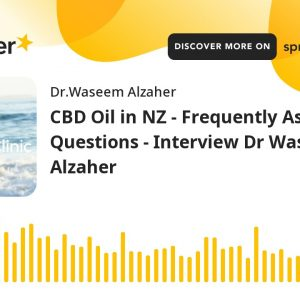 CBD Oil in NZ - Frequently Asked Questions - Interview Dr Waseem Alzaher (made with Spreaker)
