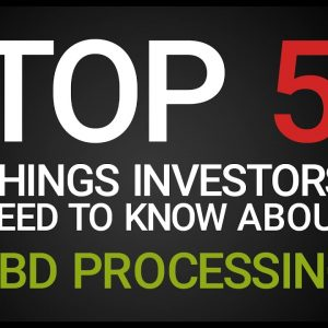 Top 5 Things Investors Need to Know About CBD Processing