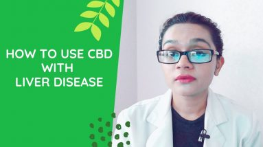 How to Use CBD when you have Liver Disease